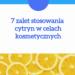 7 zalet stosowania cytryn w celach kosmetycznych