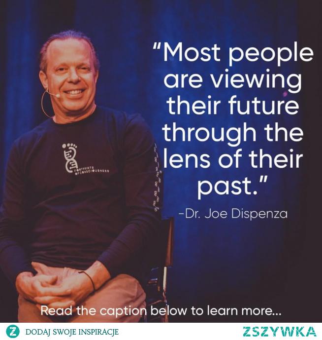 """""""Większość ludzi patrzyna na swoją przyszołść z perspektywy przeszłości."""""""