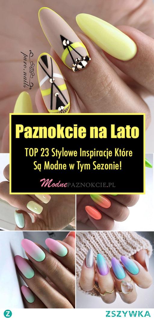 PAZNOKCIE NA LATO – TOP 23 Stylowe Inspiracje Które Są Modne w Tym Sezonie!