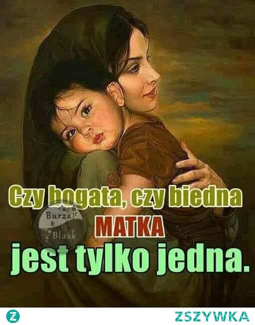 Matka jest tylko jedna! #mama #dzien #mamy #jedna #love #milosc #bogata #biedna mojecytatki .pl/14203-dzien_matki.html