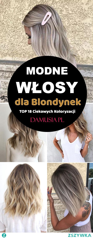 Modne Włosy dla Blondynek – TOP 18 Ciekawych Koloryzacji Które Wprawią Was w Zachwyt!