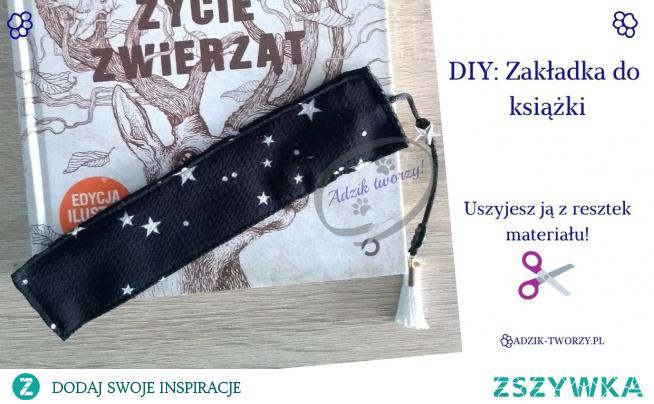 Małe coś z niczego, czyli książkowa zakładka DIY, którą można uszyć z resztek tkanin!  Instrukcje na szycie zakładki znajdziesz po KLIKnięciu w zdjęcie oraz na blogu Adzik-tworzy.pl