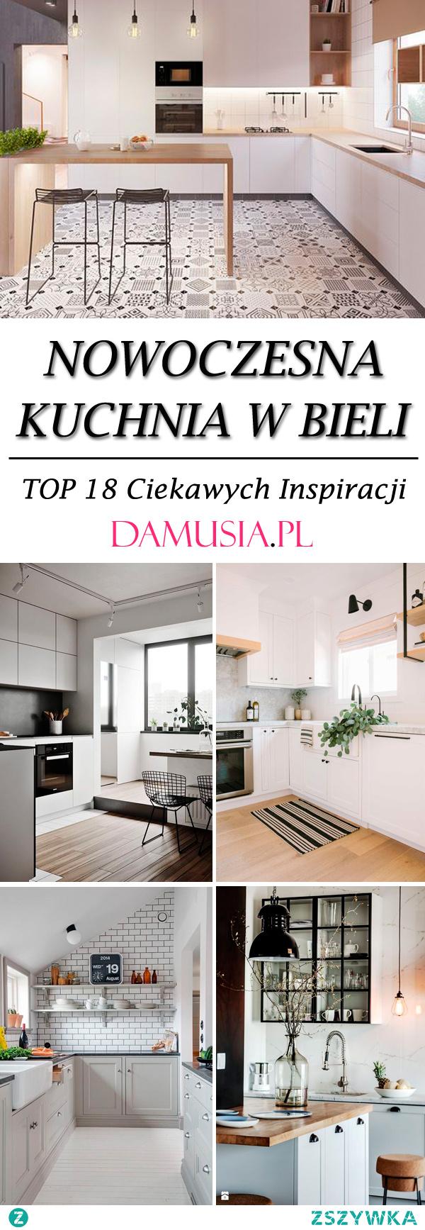 Nowoczesna Kuchnia w Bieli: TOP 18 Ciekawych Inspiracji