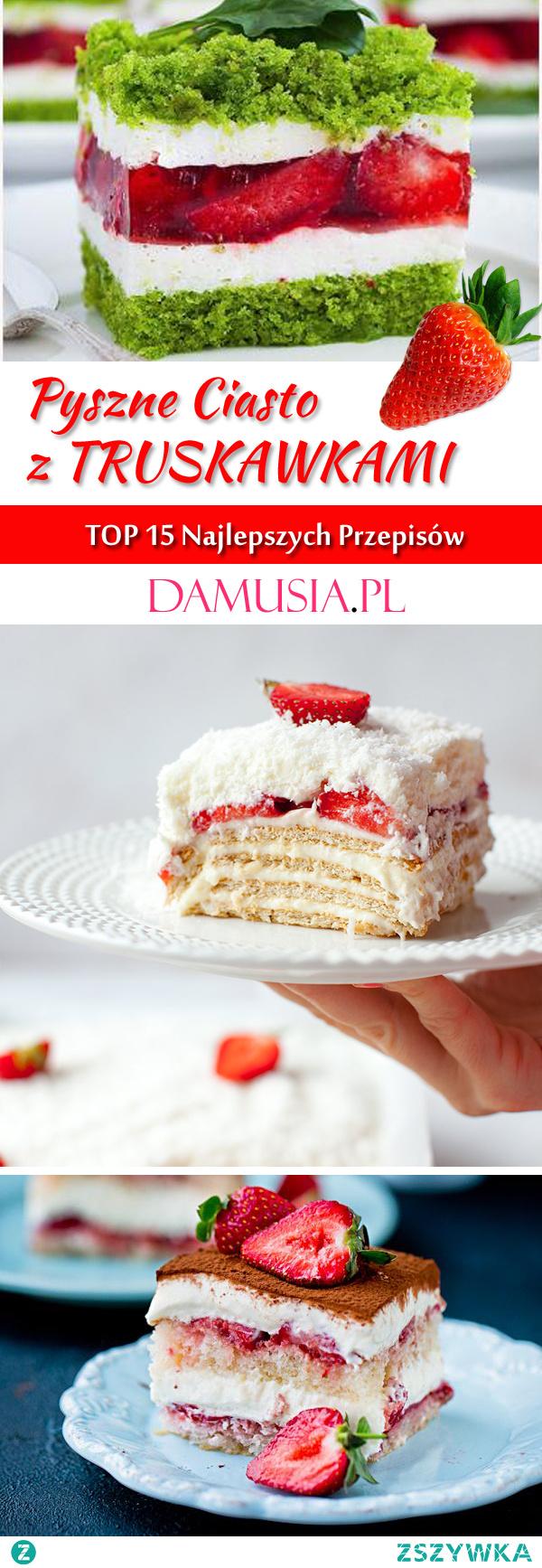 Domowe Ciasto Truskawkowe – TOP 15 Najlepszych Przepisów na Pyszne Ciasto z Truskawkami