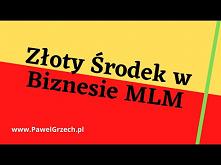 Złoty Środek w Biznesie MLM...