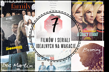 Co warto obejrzeć i nadrobić w wolnym czasie? Zapraszam na 7 filmów i seriali idealnych na wakacje!