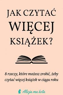 Jak więcej czytać? [KLIK] 8 porad, które pomogą Ci czytać więcej książek w ci...