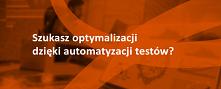 Automatyzacja testów może p...