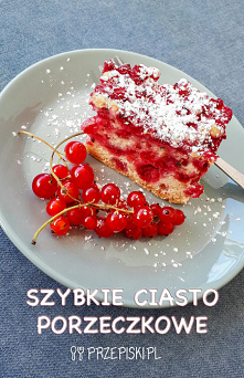 Szybkie Ciasto Porzeczkowe