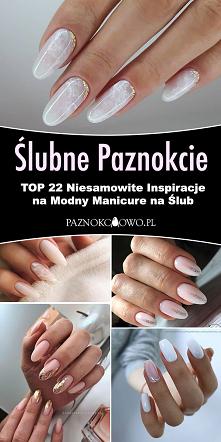 Ślubne Paznokcie – TOP 22 N...