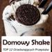 Domowy Shake – TOP 12 Orzeźwiających Przepisów na Lato