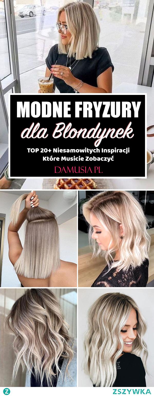 Modne Fryzury dla Blondynek – TOP 20+ Niesamowitych Inspiracji Które Musicie Zobaczyć
