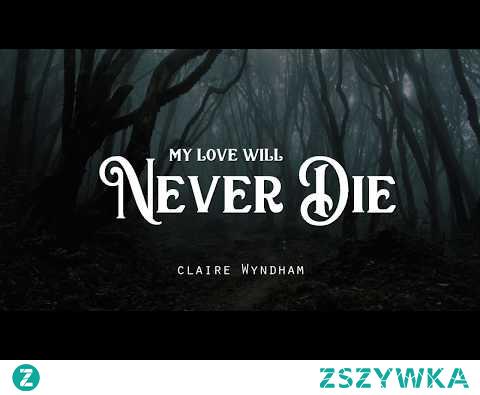 My Love Will Never Die - Claire Wyndham (LYRICS) ...