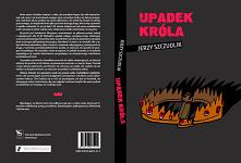 """Jest nam miło poinformować, że objęliśmy patronatem książkę Jerzego Szczudlika – """"Upadek króla"""", wydanej przez pracownię wydawniczą ElSet. Jest to to historia jednego człowieka ..."""