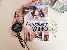 """""""Gruzińskie wino"""" - Anna Pilip  Szczęście jest tam, gdzie zostało nasze serce."""