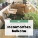 Metamorfoza naszego balkonu...