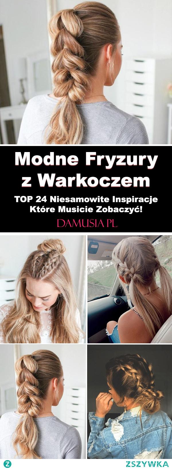 Modne Fryzury z Warkoczem – TOP 24 Niesamowite Inspiracje Które Musicie Zobaczyć!