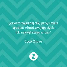 """""""Zawsze wyglądaj tak, jakbyś miałaspotkać miłość swojego życialub największego wroga"""".  Coco Chanel"""
