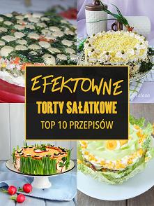 Efektowne torty sałatkowe: ...