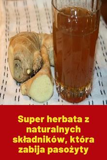 Super herbata z naturalnych składników, która zabija pasożyty
