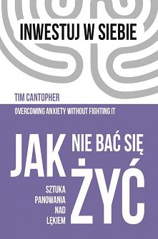 """Amerykański lekarz psychiatra, doktor Tim Cantopher w swojej książce """"Jak nie bać się żyć. Sztuka panowania nad lękiem"""" przedstawia jakie struktury myślenia pojawiają się w trak..."""