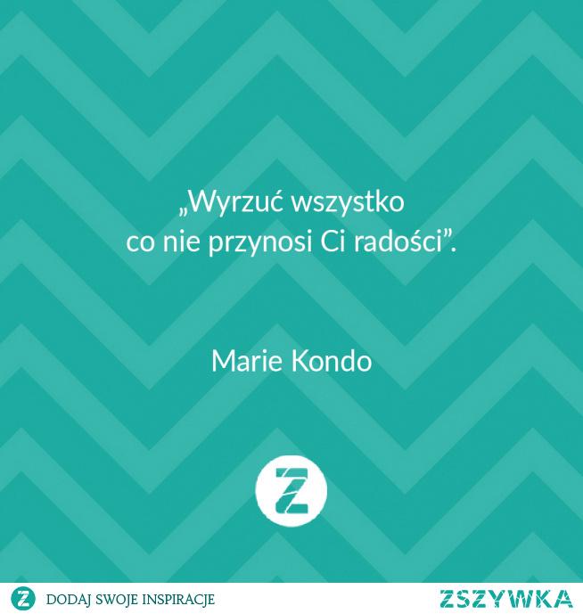 """Marie Kondo. Wyrzuć wszystko co nie przynosi ci radości... Z książki """"Magia sprzątania"""" jednak odnosi się do całego życia ;p"""