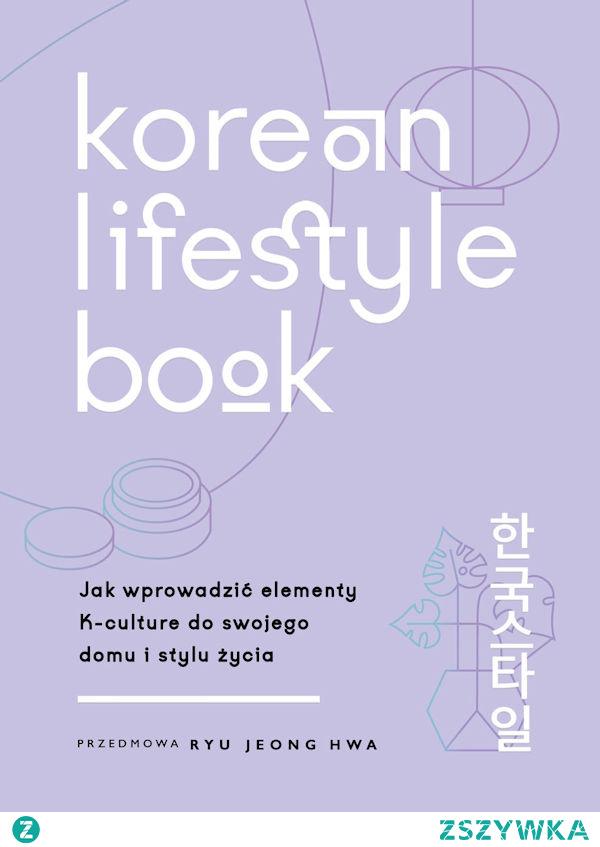 """Myślę, że wiele osób jest ciekawych świata, lubi poznawać nowe kultury, obyczaje. Niestety możliwość podróżowania jest ostatnio mocno ograniczona, dlatego w takim trudnym czasie warto sięgnąć po literaturę, która oderwie nas od ponurej rzeczywistości i pozwoli oczami wyobraźni przenieść się w odległe zakątki świata. Ja zapraszam Was dzisiaj do poznania wraz ze mną kultury koreańskiej! W spotkaniu tym będzie nam towarzyszył """"Korean lifestyle book"""", czyli mówiąc prościej przewodnik po koreańskim stylu życia, który powie nam, jak wprowadzić elementy K — culture do naszego domu."""