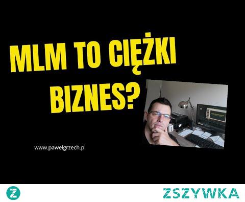 MLM TO CIĘŻKI BIZNES?!