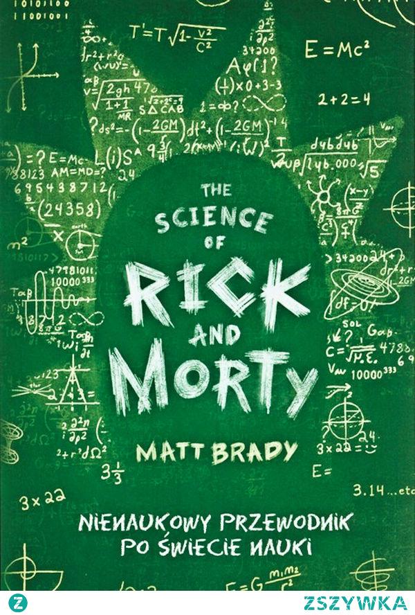 """""""Rick and Morty"""" to animowany serial którego fabuła opowiada o nietypowych, surrealistycznych bohaterach którzy podróżują po alternatywnych rzeczywistościach i dalekich galaktykach. Książka """"The Science of Rick and Morty. Nienaukowy przewodnik po świecie nauki"""", której autorem jest Matt Brady skupia się na wyjaśnieniu zawartych w serialu zagadek oraz ciekawostek z dziedziny fizyki, chemii i biologii. Opisuje i tłumaczy szalone eksperymenty Ricka sprawiając, że skomplikowany świat nauki stanie się dla nas w pełni zrozumiały. Autor książki to nauczyciel, popularyzator nauki, starający się przekazywać ją uczniom oraz czytelnikom w sposób zabawny i łatwy do przyswojenia."""