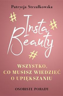 Insta Beauty. Wszystko, co musisz wiedzieć o upiększaniu - Patrycja Strzałkowska'#upiększanie #beauty #makijażpermanentny #przedłużaniewłosów #stylizacjarzęs W #InstaBeauty...