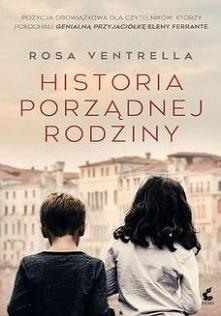 Historia porządnej rodziny - Rosa VentrellaPozycja obowiązkowa dla czytelników, którzy pokochali Genialną przyjaciółkę Eleny Ferrante.  Włochy, lata osiemdziesiąte ubiegłego wie...
