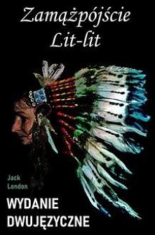 Zamążpójście Lit-lit. Wydanie dwujęzyczne z gratisami - Jack LondonGratisowe książki do pobrania poprzez ebook. Opowieść w wersji dwujęzycznej (angielsko-polskiej). Pochodząca z...