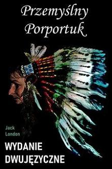 Przemyślny Porportuk. Wydanie dwujęzyczne z gratisami - Jack LondonGratisowe książki do pobrania poprzez ebook. Indiańska opowieść w wersji dwujęzycznej (angielsko-polskiej).  ...