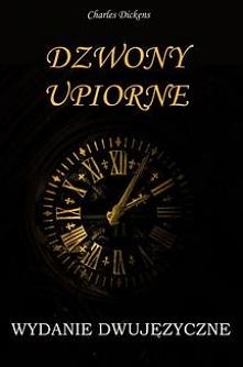 """Dzwony upiorne. WYDANIE DWUJĘZYCZNE polsko-angielskie - Charles Dickens""""Dzwony upiorne"""" należą do ponadczasowego zbioru """"Opowieści wigilijnych"""" Charlesa Dickensa. Tajemnicze bic..."""
