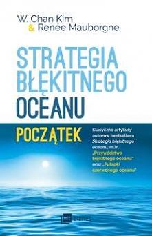 Strategia błękitnego oceanu. Początek - W. Chan KimZbiór najlepszych artykułów autorstwa W. Chan Kima i Renée Mauborgne poświęconych strategii błękitnego oceanu. Niezwykle ważna...