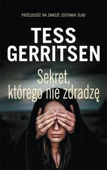 Sekret, którego nie zdradzę - Tess GeritsenW kolejnej powieści z serii opowiadającej o detektyw Jane Rizzoli i lekarce sądowej Maurze Isles, która stała się inspiracją dla emito...