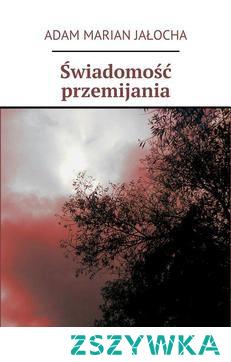 """Świadomość Przemijania - Adam Jałocha""""Świadomość Przemijania"""" todebiutancki tomik poezji składający się z23 utworów. Są towiersze przepełnione refleksją nad życiem, śmiercią, przemijaniem. Nie brakuje również pięknych, pełnych nostalgii utworów omiłości."""