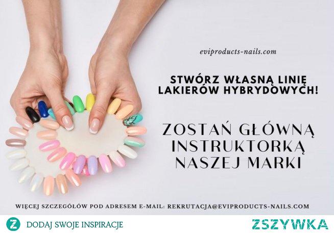 Poszukujemy instruktorek i głównych instruktorek marki, jeśli paznokcie to Twoja pasja zgłoś się, napisz do nas: rekrutacja@eviproducts-nails.com.